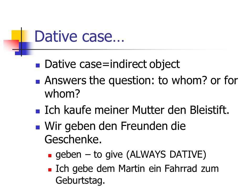Dative case… Dative case=indirect object Answers the question: to whom.