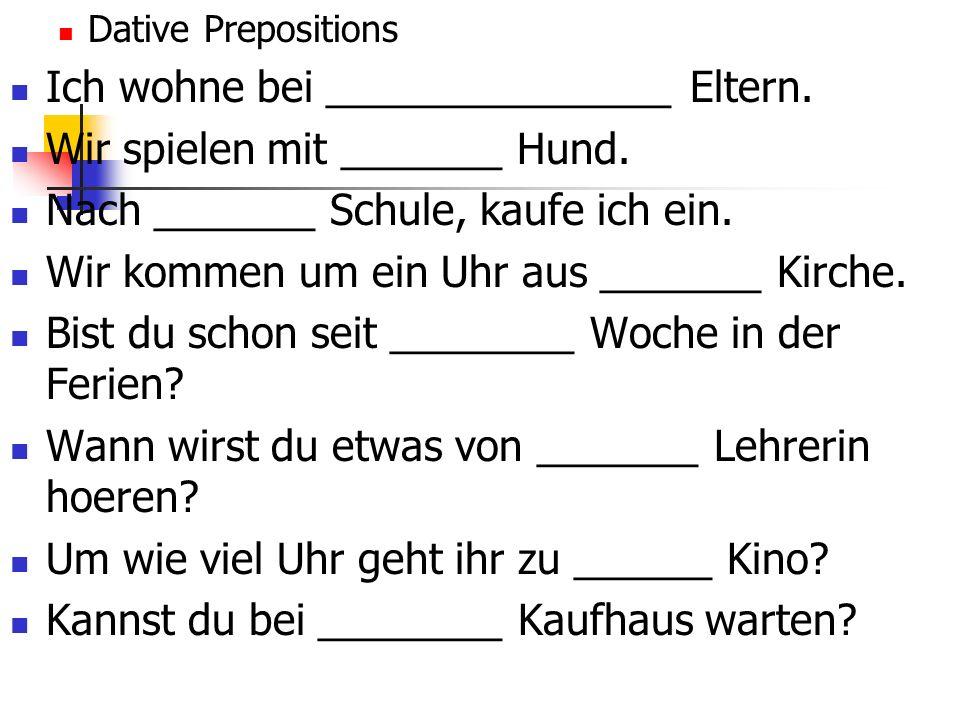 Dative Prepositions Ich wohne bei _______________ Eltern.