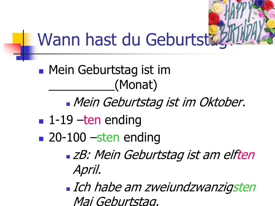 Wann hast du Geburtstag.Mein Geburtstag ist im __________(Monat) Mein Geburtstag ist im Oktober.