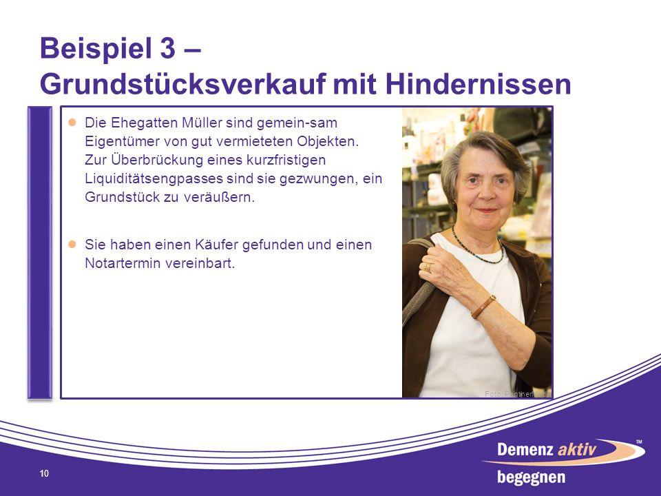 Beispiel 3 – Grundstücksverkauf mit Hindernissen 10 Die Ehegatten Müller sind gemein-sam Eigentümer von gut vermieteten Objekten. Zur Überbrückung ein
