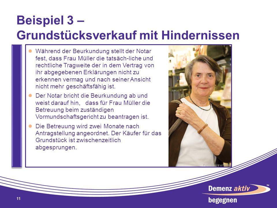 Beispiel 3 – Grundstücksverkauf mit Hindernissen 11 Während der Beurkundung stellt der Notar fest, dass Frau Müller die tatsäch-liche und rechtliche T
