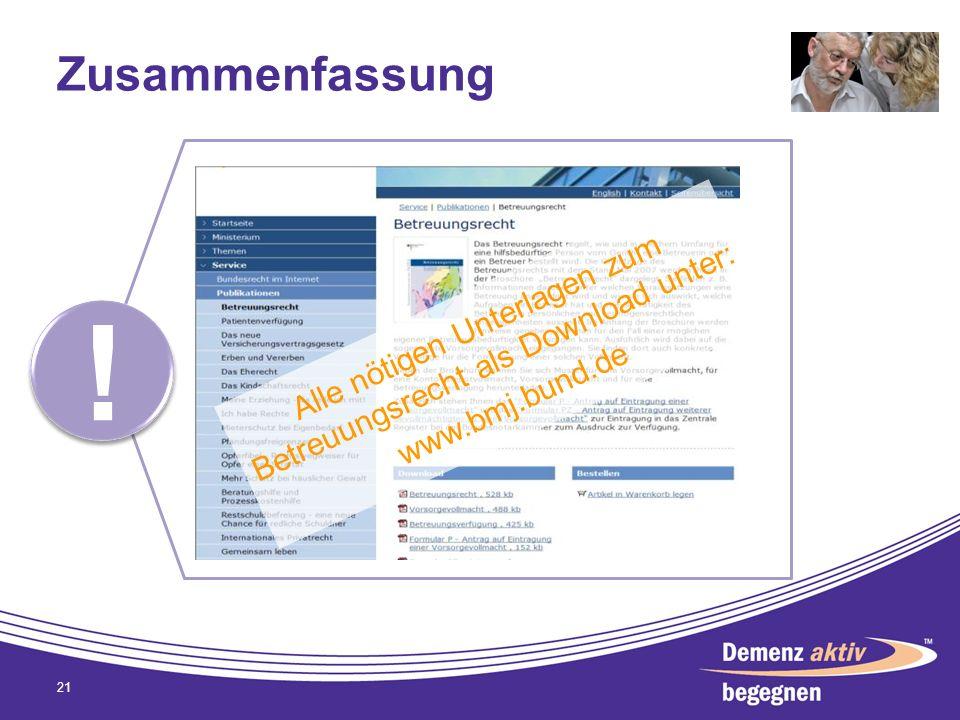 Zusammenfassung 21 ! ! Alle nötigen Unterlagen zum Betreuungsrecht als Download unter: www.bmj.bund.de