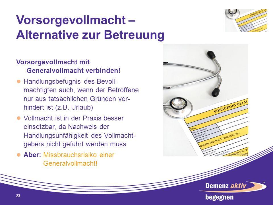Vorsorgevollmacht – Alternative zur Betreuung Vorsorgevollmacht mit Generalvollmacht verbinden! Handlungsbefugnis des Bevoll- mächtigten auch, wenn de