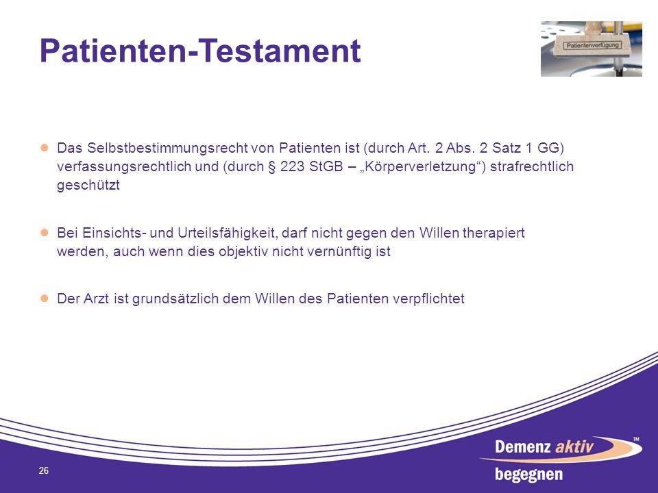 Patienten-Testament Das Selbstbestimmungsrecht von Patienten ist (durch Art. 2 Abs. 2 Satz 1 GG) verfassungsrechtlich und (durch § 223 StGB – Körperve