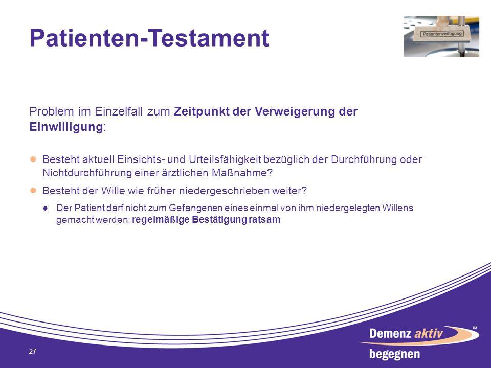 Patienten-Testament Problem im Einzelfall zum Zeitpunkt der Verweigerung der Einwilligung: Besteht aktuell Einsichts- und Urteilsfähigkeit bezüglich d