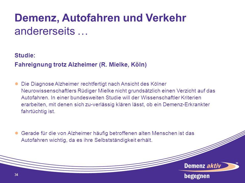 Demenz, Autofahren und Verkehr andererseits … Studie: Fahreignung trotz Alzheimer (R. Mielke, Köln) Die Diagnose Alzheimer rechtfertigt nach Ansicht d