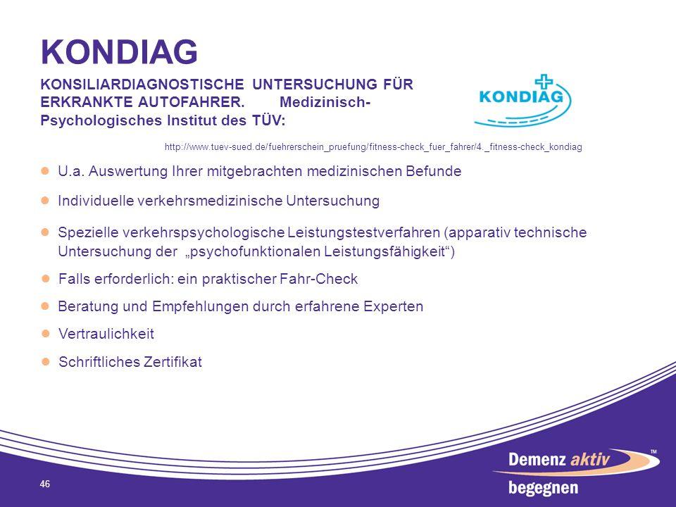 KONDIAG 46 http://www.tuev-sued.de/fuehrerschein_pruefung/fitness-check_fuer_fahrer/4._fitness-check_kondiag KONSILIARDIAGNOSTISCHE UNTERSUCHUNG FÜR E