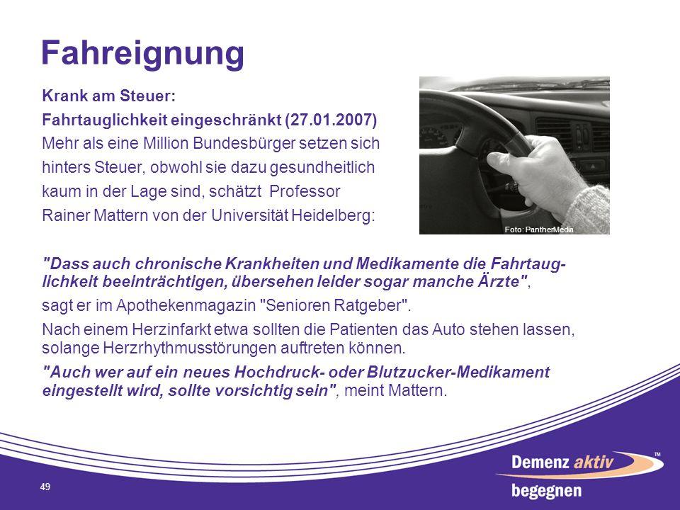 Fahreignung 49 Krank am Steuer: Fahrtauglichkeit eingeschränkt (27.01.2007) Mehr als eine Million Bundesbürger setzen sich hinters Steuer, obwohl sie