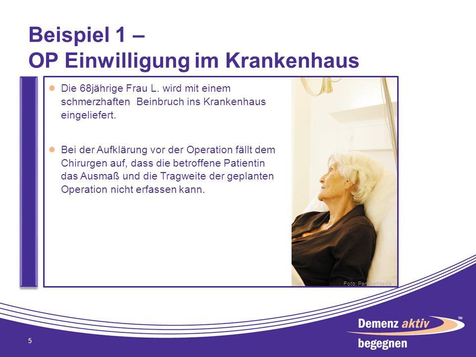 Beispiel 1 – OP Einwilligung im Krankenhaus 5 Die 68jährige Frau L. wird mit einem schmerzhaften Beinbruch ins Krankenhaus eingeliefert. Bei der Aufkl
