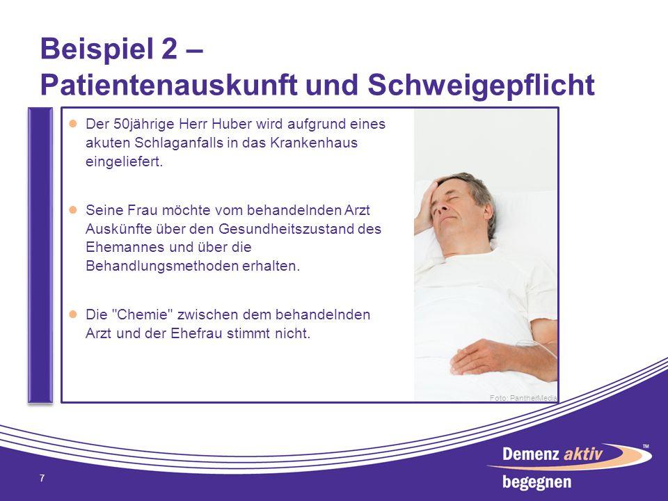 Beispiel 2 – Patientenauskunft und Schweigepflicht 7 Der 50jährige Herr Huber wird aufgrund eines akuten Schlaganfalls in das Krankenhaus eingeliefert