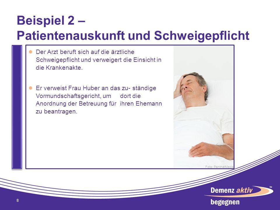 Beispiel 2 – Patientenauskunft und Schweigepflicht 8 Der Arzt beruft sich auf die ärztliche Schweigepflicht und verweigert die Einsicht in die Kranken