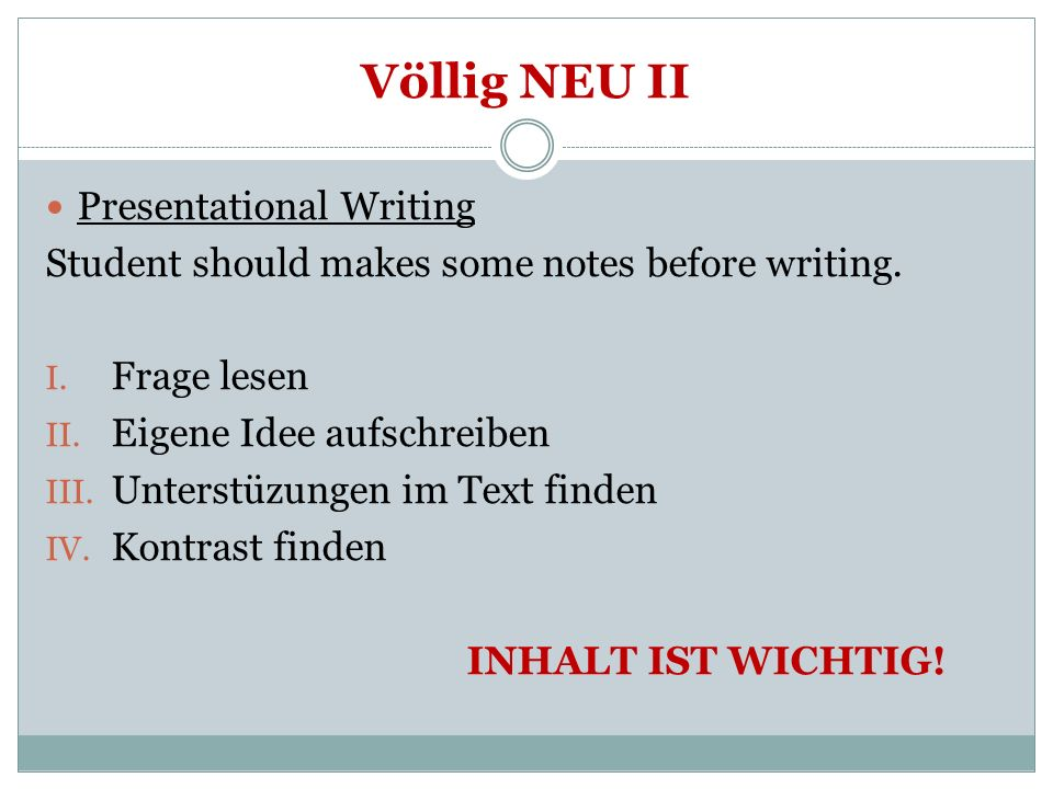 Völlig NEU II Presentational Writing Student should makes some notes before writing.