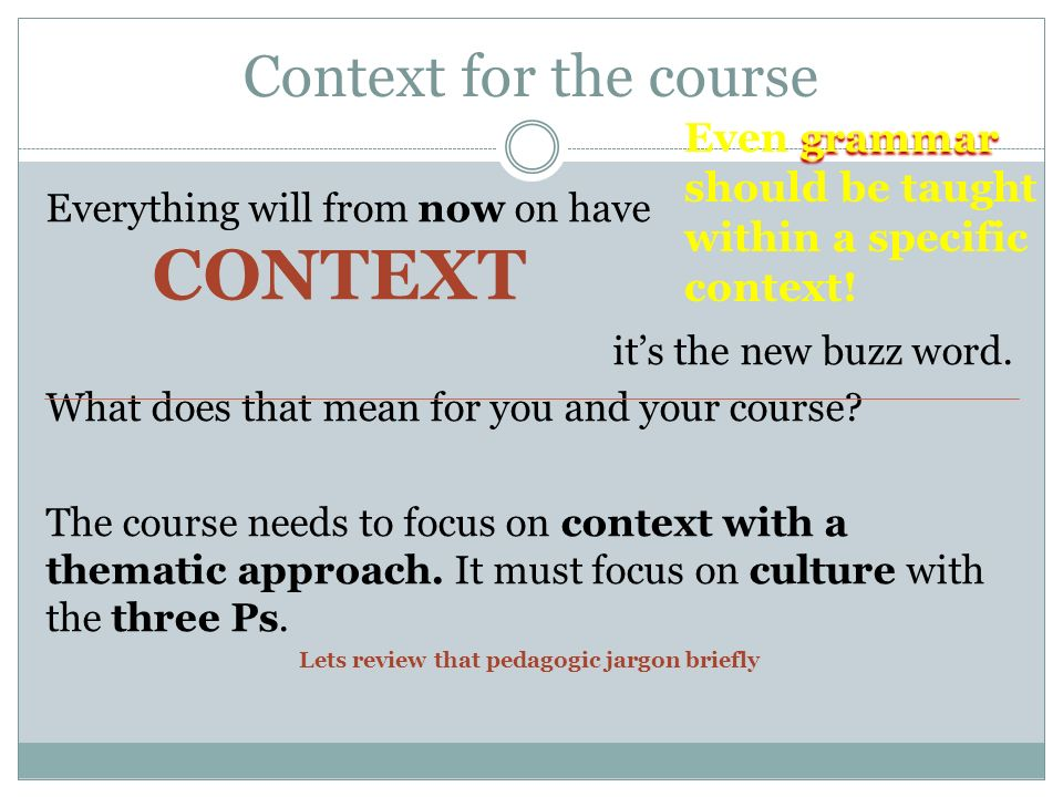 Context for the course Everything will from now on have CONTEXT its the new buzz word.