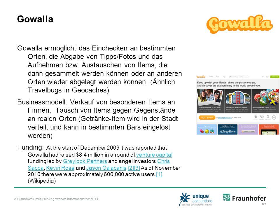 © Fraunhofer-Institut für Angewandte Informationstechnik FIT Gowalla Gowalla ermöglicht das Einchecken an bestimmten Orten, die Abgabe von Tipps/Fotos und das Aufnehmen bzw.