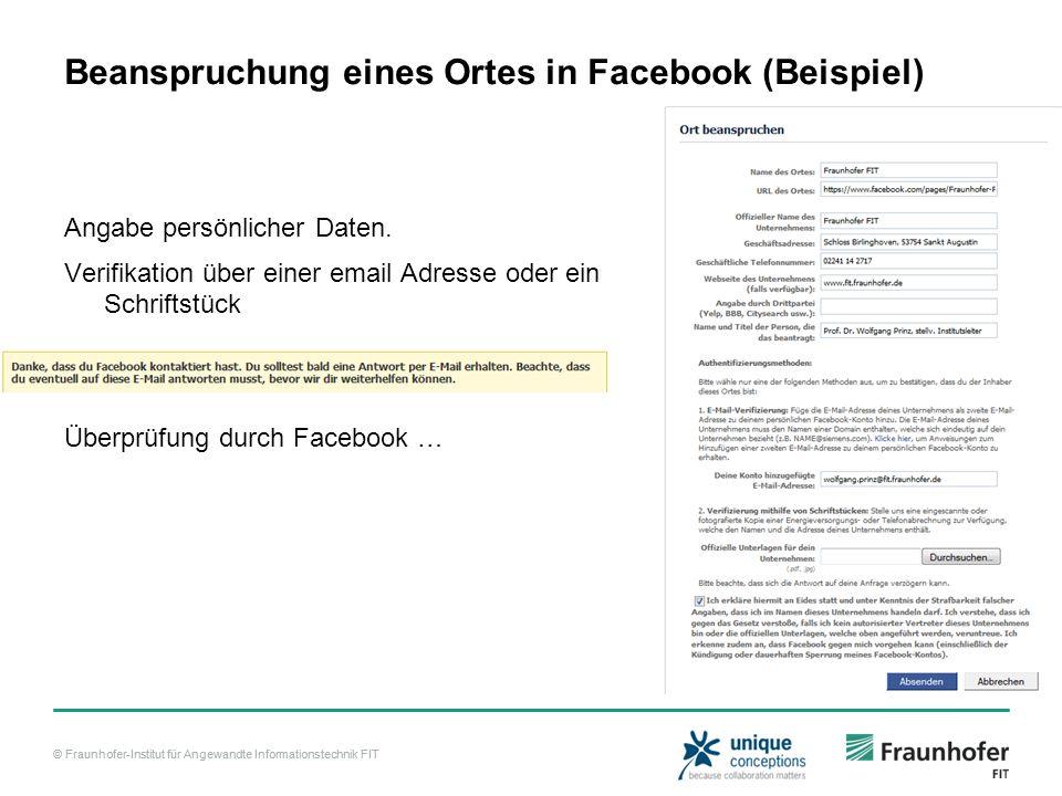 © Fraunhofer-Institut für Angewandte Informationstechnik FIT Beanspruchung eines Ortes in Facebook (Beispiel) Angabe persönlicher Daten.