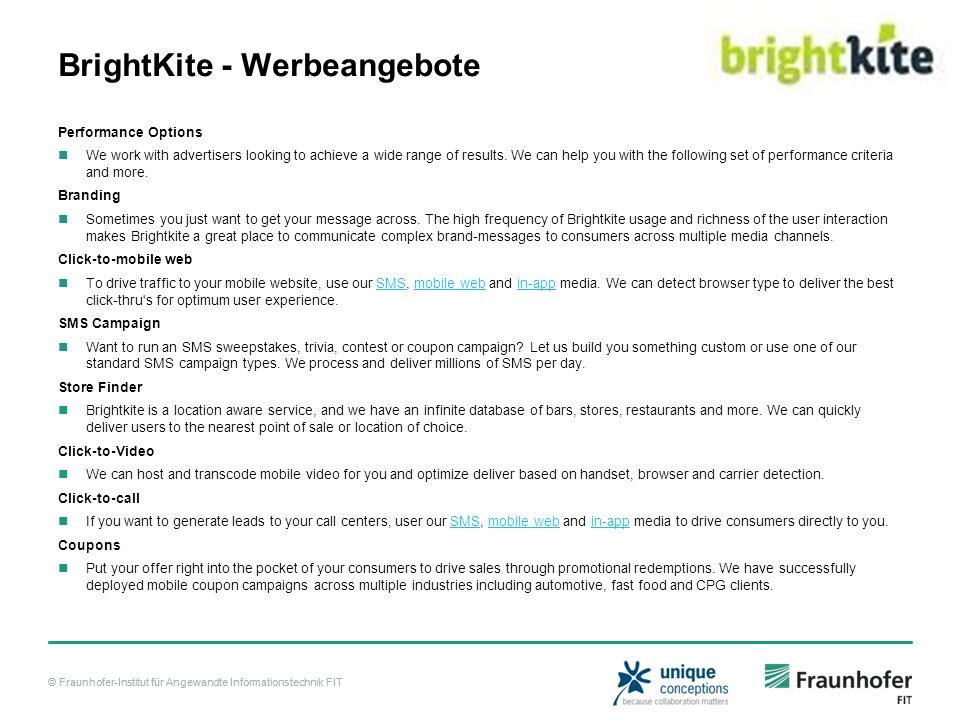 © Fraunhofer-Institut für Angewandte Informationstechnik FIT BrightKite - Werbeangebote Performance Options We work with advertisers looking to achieve a wide range of results.