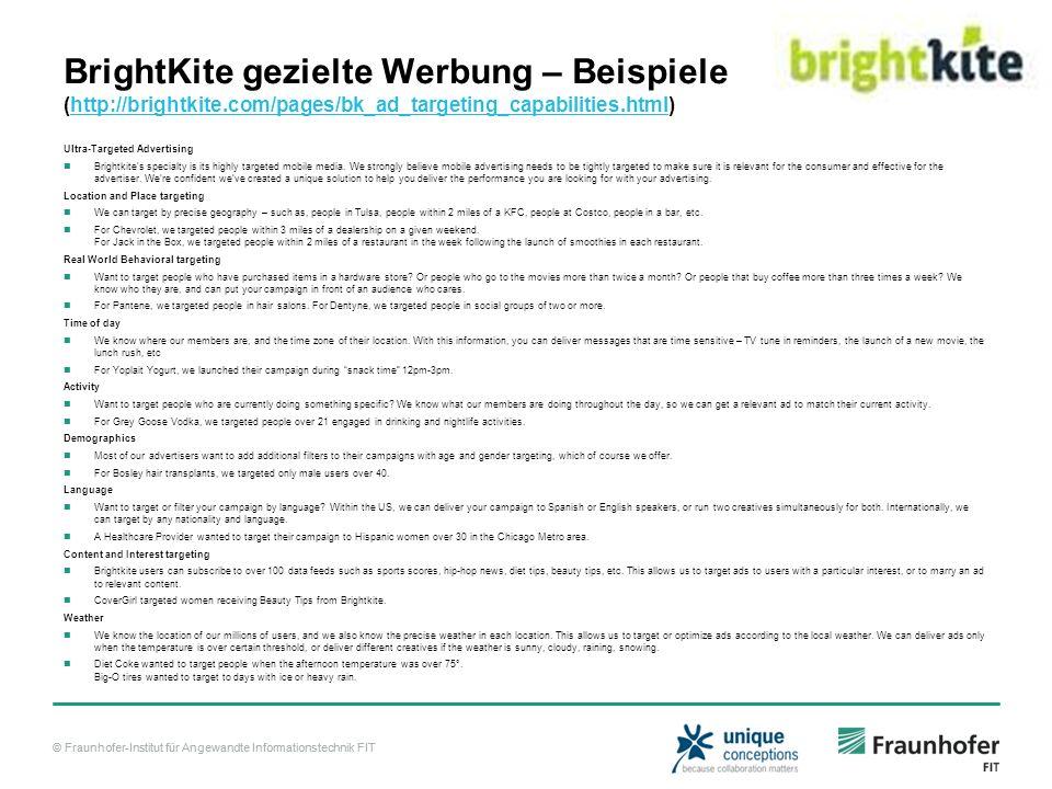 © Fraunhofer-Institut für Angewandte Informationstechnik FIT BrightKite gezielte Werbung – Beispiele (http://brightkite.com/pages/bk_ad_targeting_capabilities.html)http://brightkite.com/pages/bk_ad_targeting_capabilities.html Ultra-Targeted Advertising Brightkites specialty is its highly targeted mobile media.