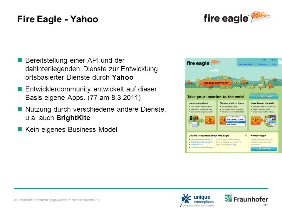 © Fraunhofer-Institut für Angewandte Informationstechnik FIT Fire Eagle – API Authentisierung – Oauth Standards Update - User location Lookup – location information User – return location of a user Recent – list of users who updated location recently Within – users who are nearby