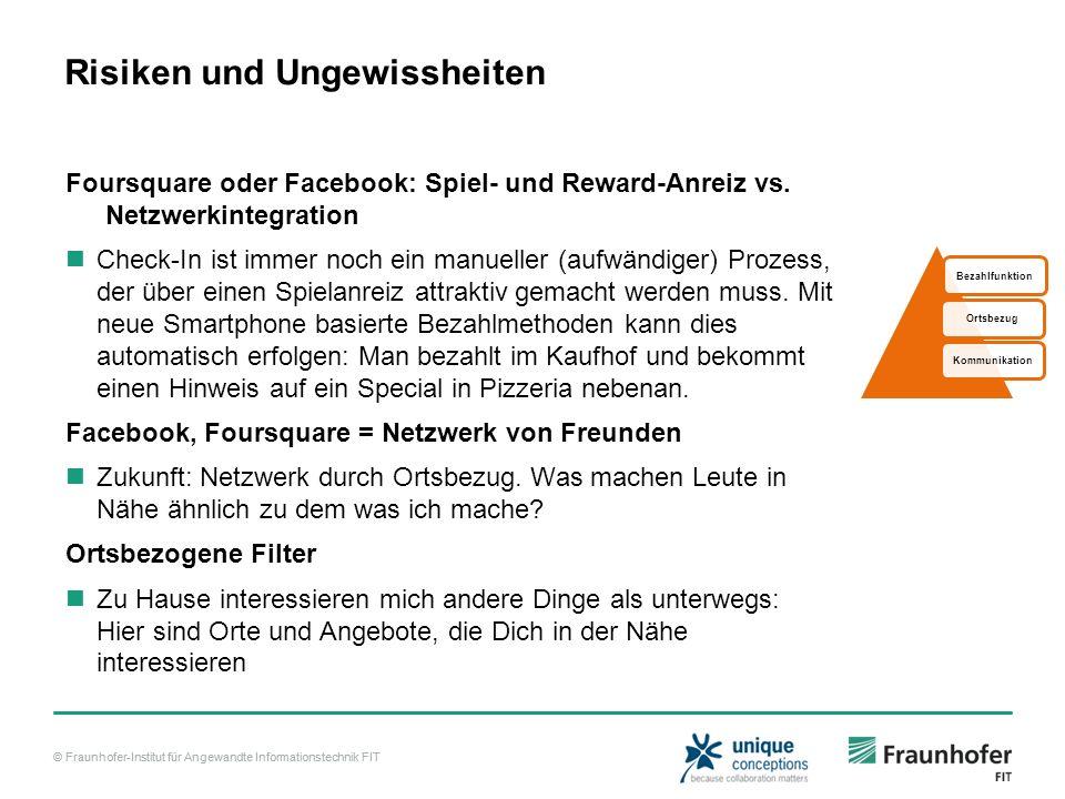 © Fraunhofer-Institut für Angewandte Informationstechnik FIT Risiken und Ungewissheiten Foursquare oder Facebook: Spiel- und Reward-Anreiz vs.