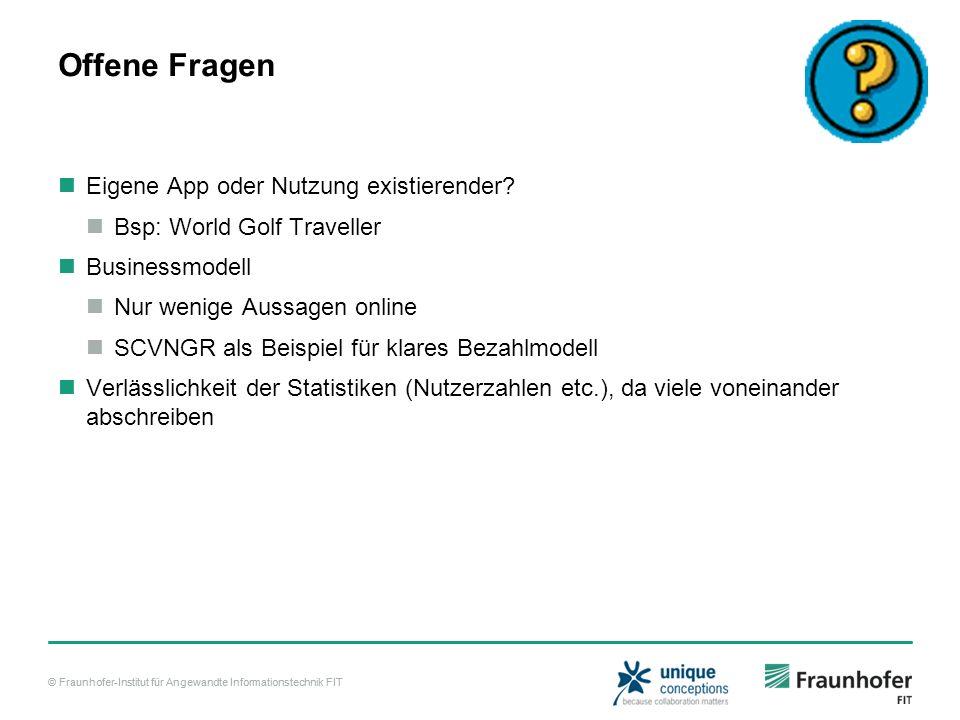 © Fraunhofer-Institut für Angewandte Informationstechnik FIT Offene Fragen Eigene App oder Nutzung existierender.