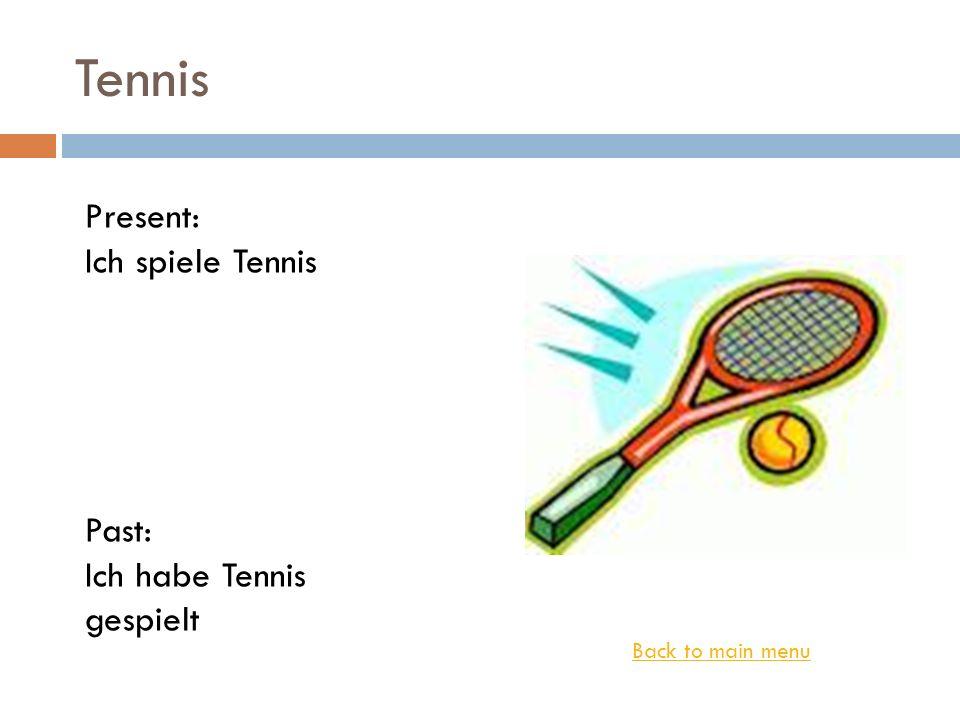 Tennis Back to main menu Present: Ich spiele Tennis Past: Ich habe Tennis gespielt