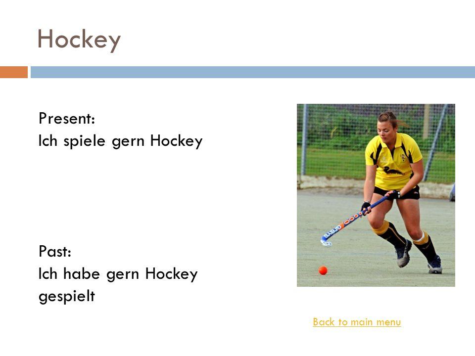 Hockey Back to main menu Present: Ich spiele gern Hockey Past: Ich habe gern Hockey gespielt