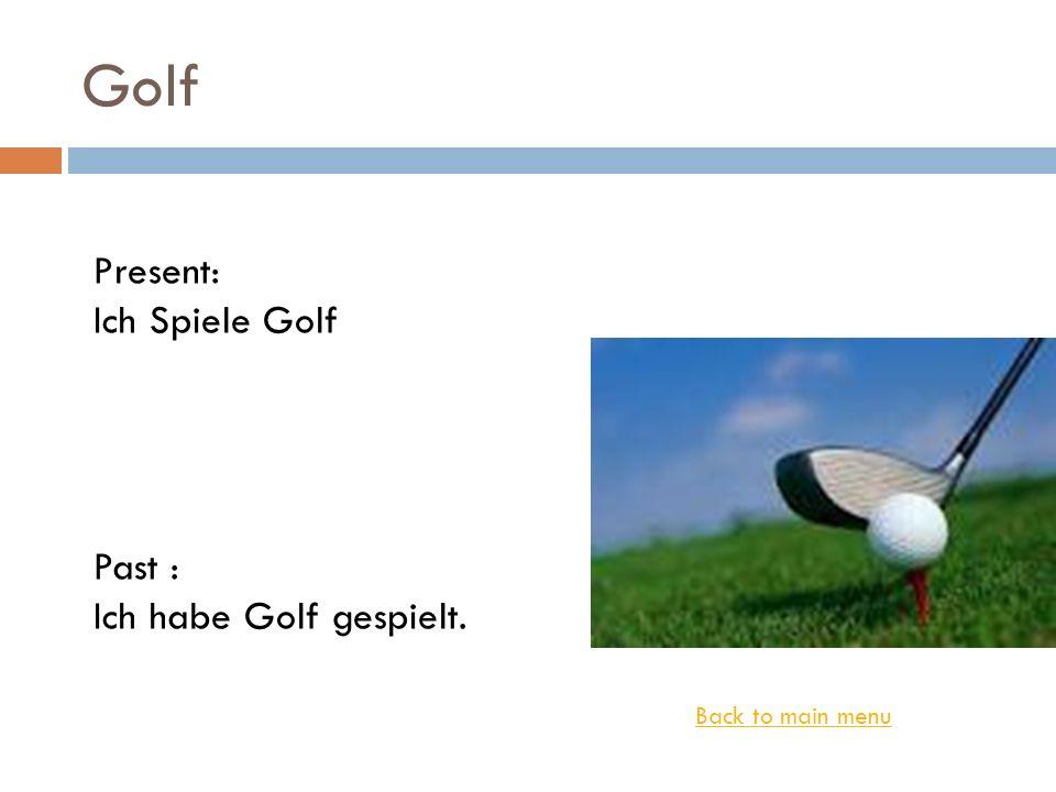 Golf Present: Ich Spiele Golf Past : Ich habe Golf gespielt. Back to main menu