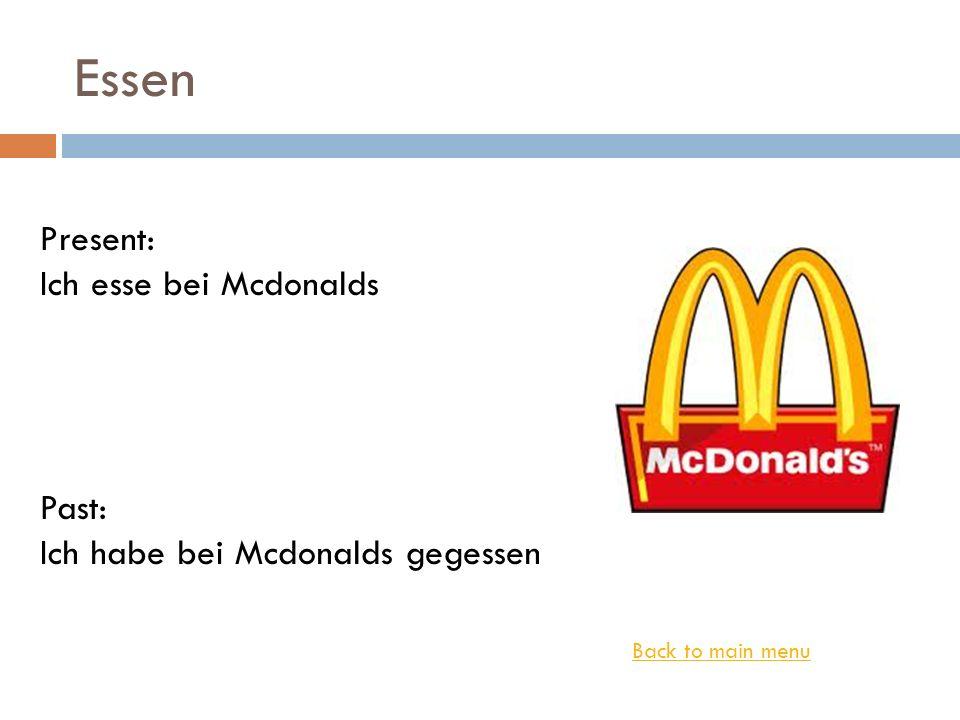 Essen Back to main menu Present: Ich esse bei Mcdonalds Past: Ich habe bei Mcdonalds gegessen
