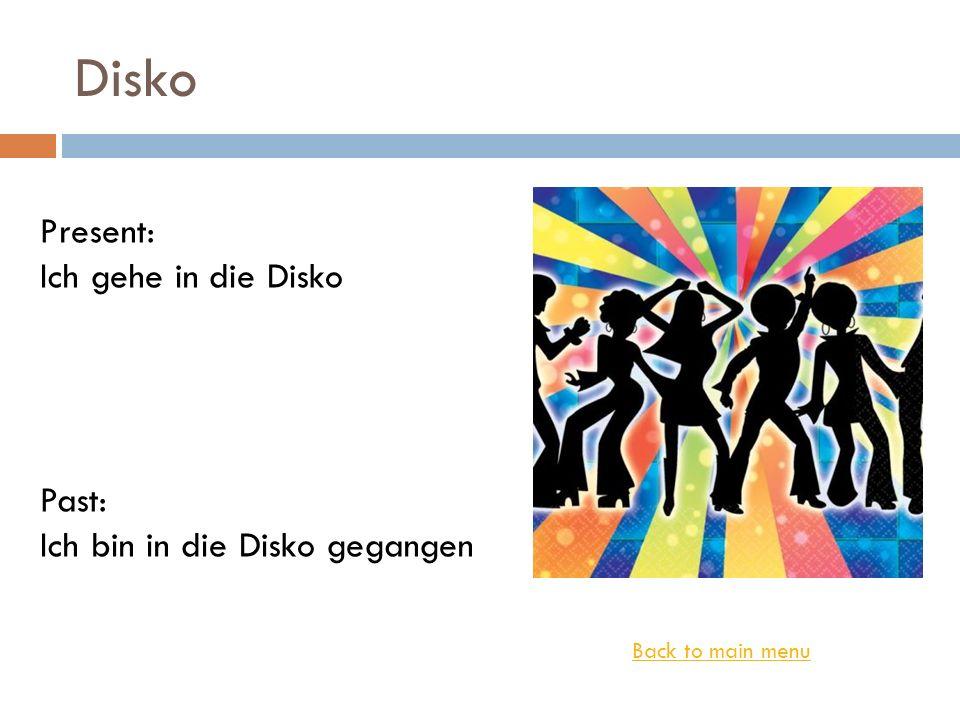Disko Back to main menu Present: Ich gehe in die Disko Past: Ich bin in die Disko gegangen