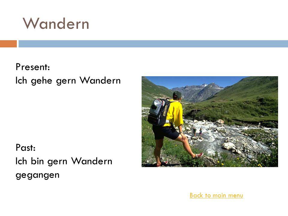 Wandern Back to main menu Present: Ich gehe gern Wandern Past: Ich bin gern Wandern gegangen