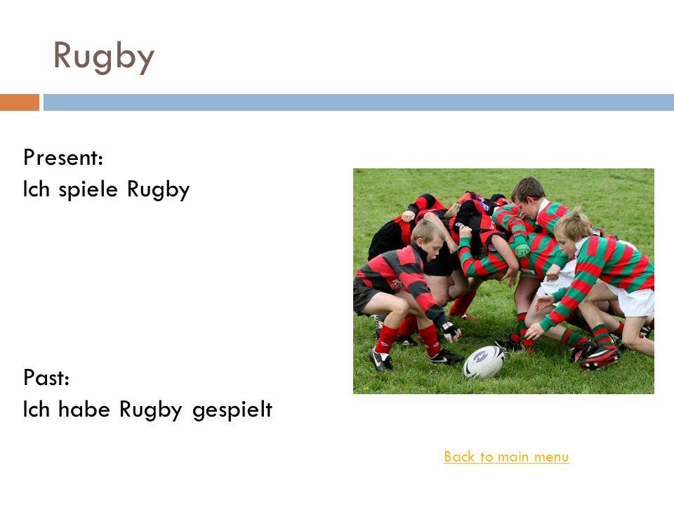 Rugby Back to main menu Present: Ich spiele Rugby Past: Ich habe Rugby gespielt