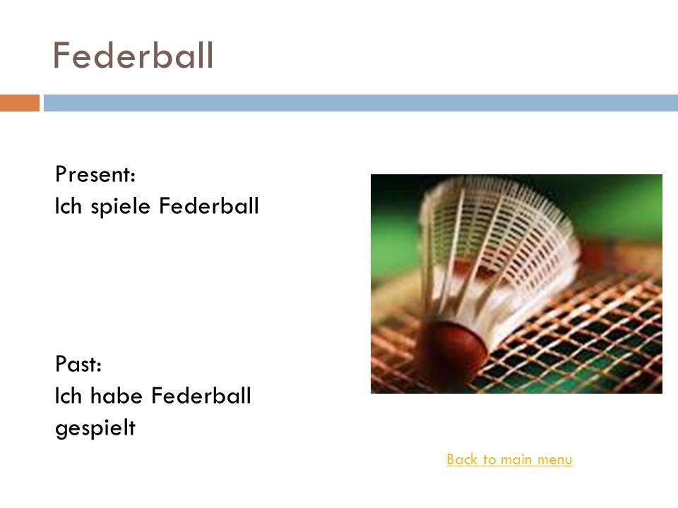 Federball Back to main menu Present: Ich spiele Federball Past: Ich habe Federball gespielt