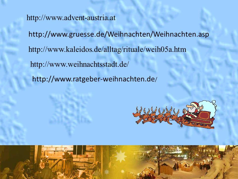 http://www.advent-austria.at http://www.gruesse.de/Weihnachten/Weihnachten.asp http://www.kaleidos.de/alltag/rituale/weih05a.htm http://www.weihnachtsstadt.de/ http://www.ratgeber-weihnachten.de /