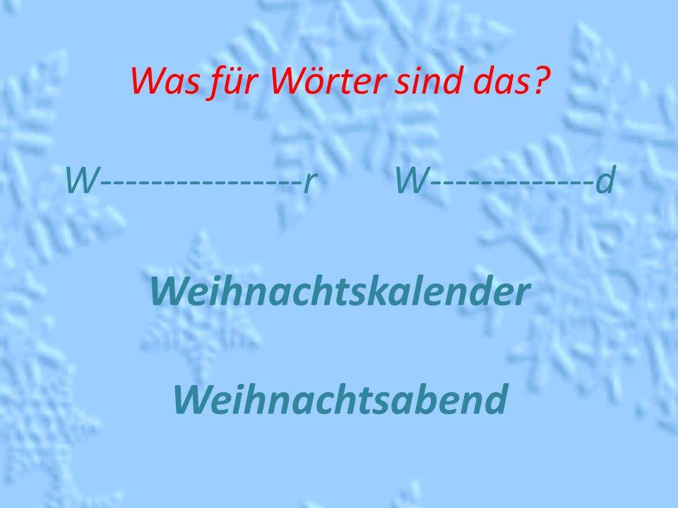 Was für Wörter sind das? W----------------r W-------------d Weihnachtskalender Weihnachtsabend
