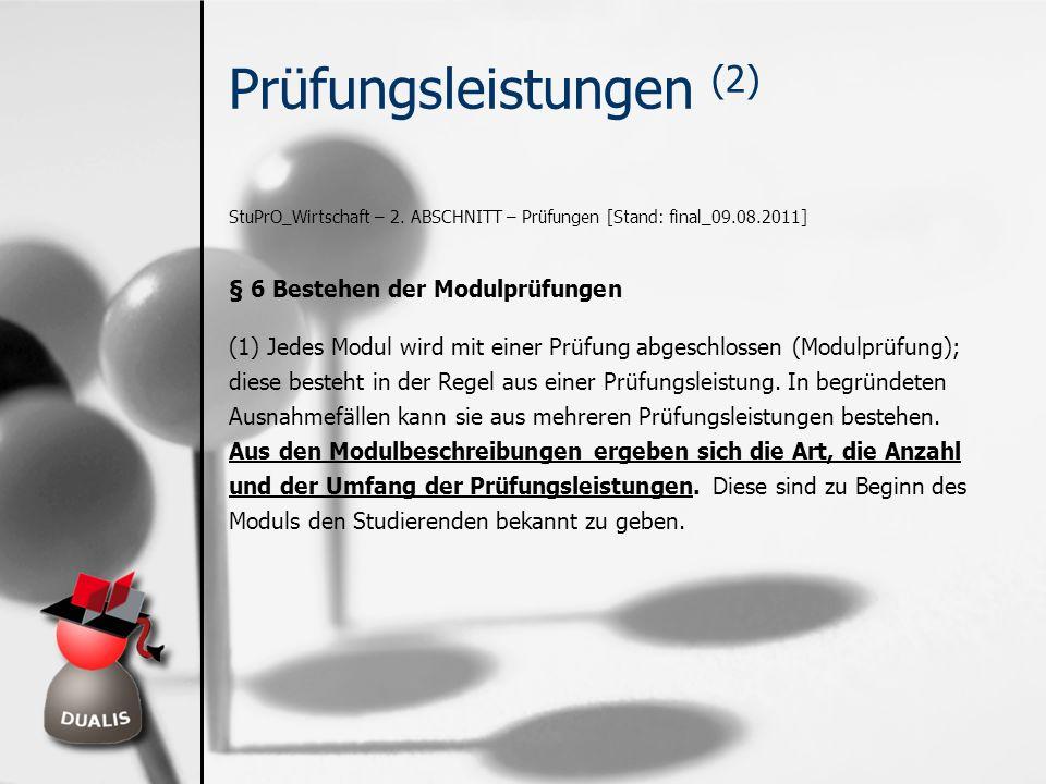 Prüfungsleistungen (2) StuPrO_Wirtschaft – 2. ABSCHNITT – Prüfungen [Stand: final_09.08.2011] § 6 Bestehen der Modulprüfungen (1) Jedes Modul wird mit