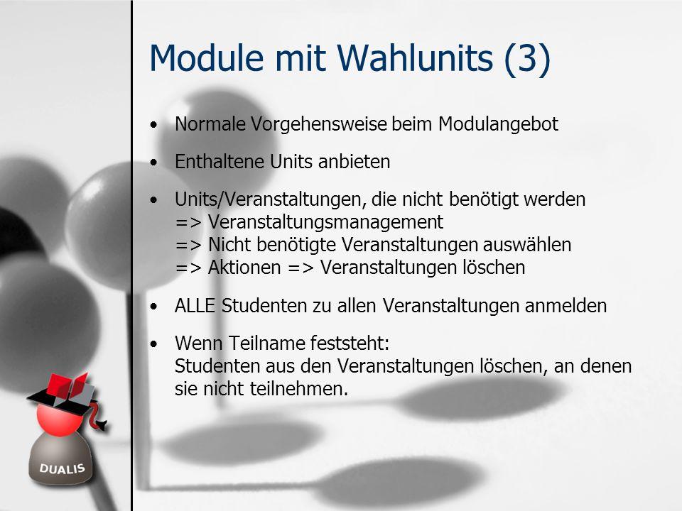 Module mit Wahlunits (3) Normale Vorgehensweise beim Modulangebot Enthaltene Units anbieten Units/Veranstaltungen, die nicht benötigt werden => Verans