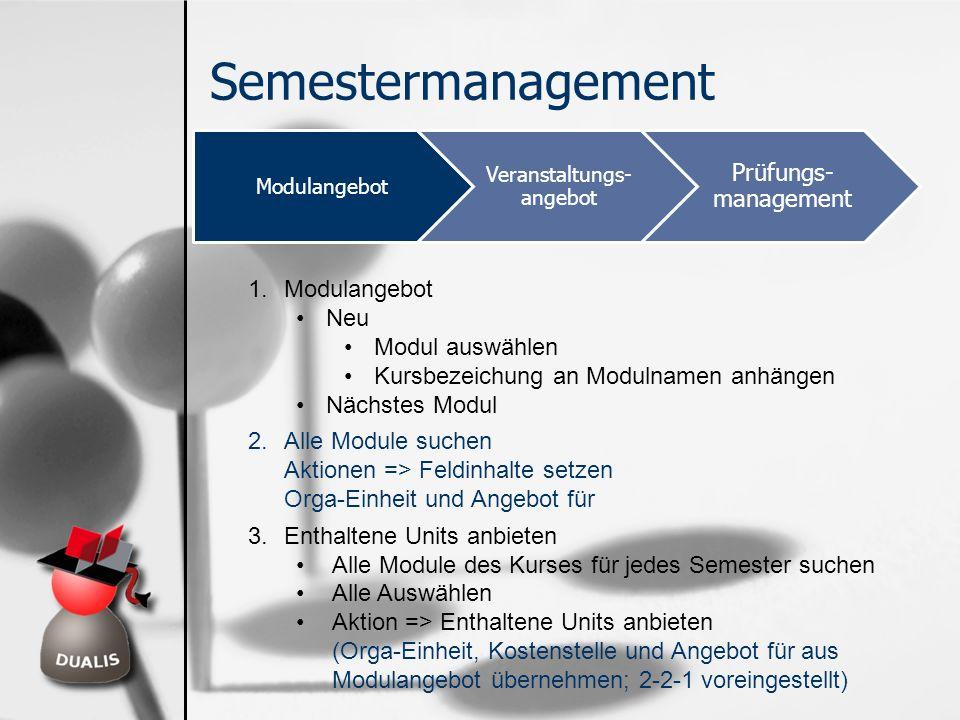 Semestermanagement Modulangebot Veranstaltungs- angebot Prüfungs- management 1.Modulangebot Neu Modul auswählen Kursbezeichung an Modulnamen anhängen
