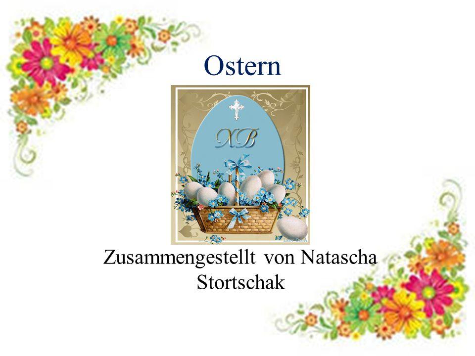 Ostern Zusammengestellt von Natascha Stortschak
