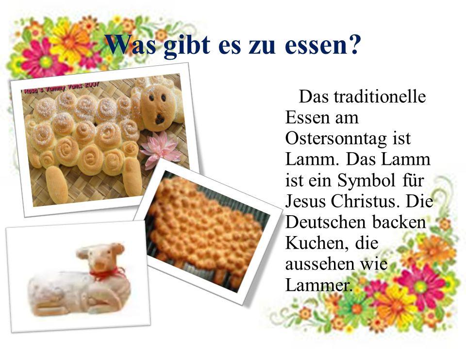 Was gibt es zu essen? Das traditionelle Essen am Ostersonntag ist Lamm. Das Lamm ist ein Symbol für Jesus Christus. Die Deutschen backen Kuchen, die a