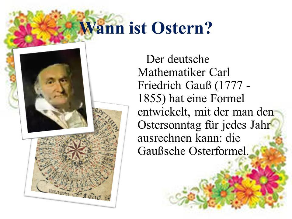 Wann ist Ostern? Der deutsche Mathematiker Carl Friedrich Gauß (1777 - 1855) hat eine Formel entwickelt, mit der man den Ostersonntag für jedes Jahr a