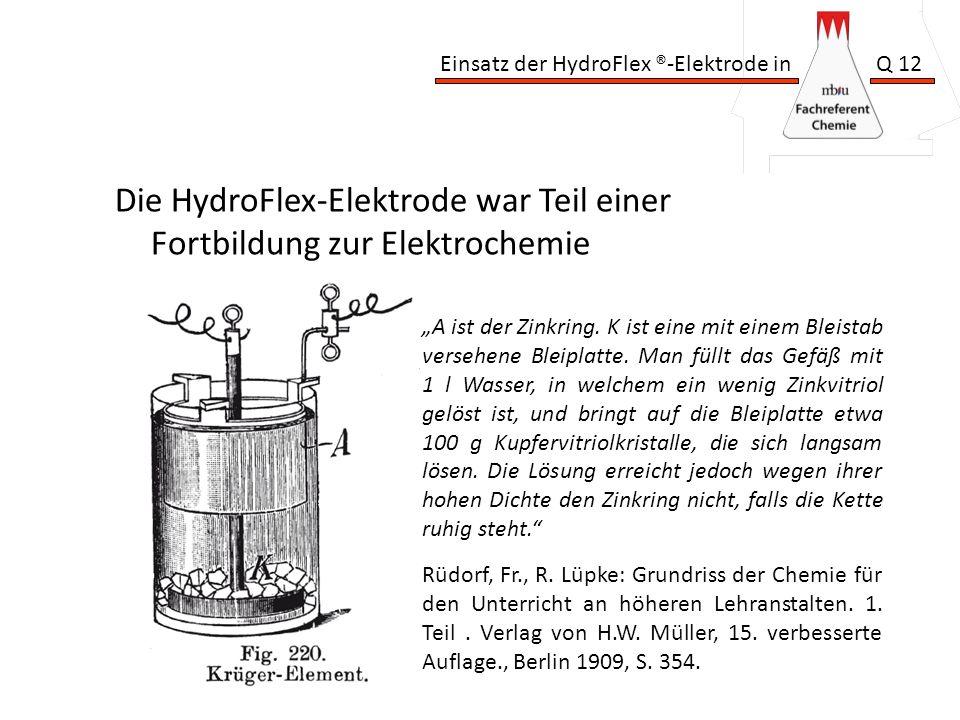 Einsatz der HydroFlex ®-Elektrode in Q 12 Die HydroFlex-Elektrode war Teil einer Fortbildung zur Elektrochemie A ist der Zinkring. K ist eine mit eine