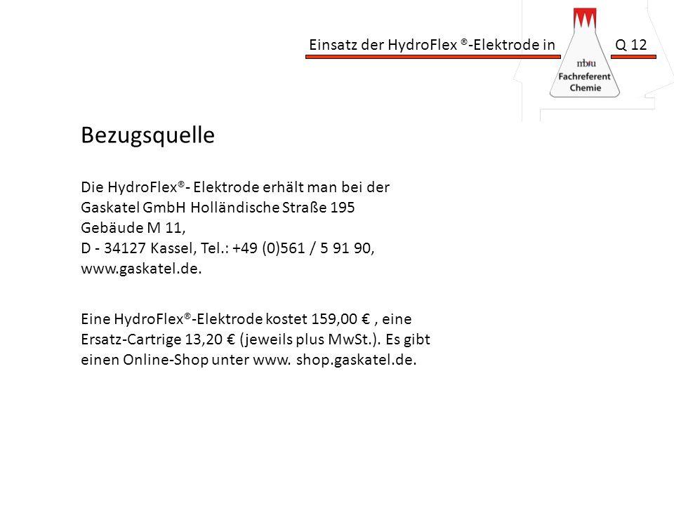 Einsatz der HydroFlex ®-Elektrode in Q 12 Bezugsquelle Die HydroFlex®- Elektrode erhält man bei der Gaskatel GmbH Holländische Straße 195 Gebäude M 11, D - 34127 Kassel, Tel.: +49 (0)561 / 5 91 90, www.gaskatel.de.