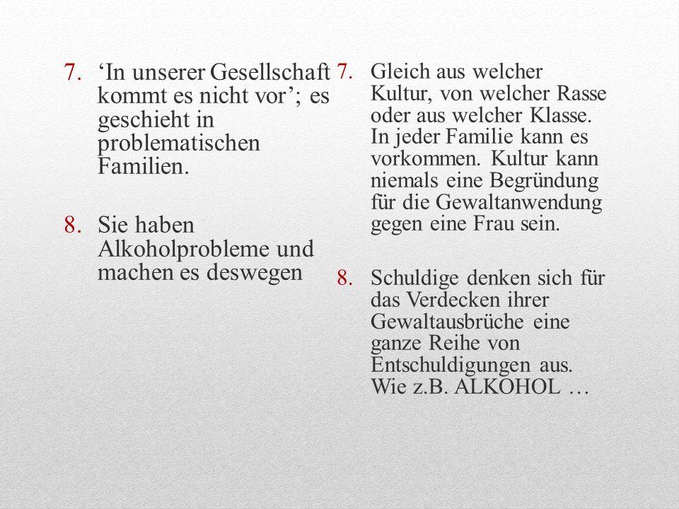 7.In unserer Gesellschaft kommt es nicht vor; es geschieht in problematischen Familien. 8.Sie haben Alkoholprobleme und machen es deswegen 7.Gleich au