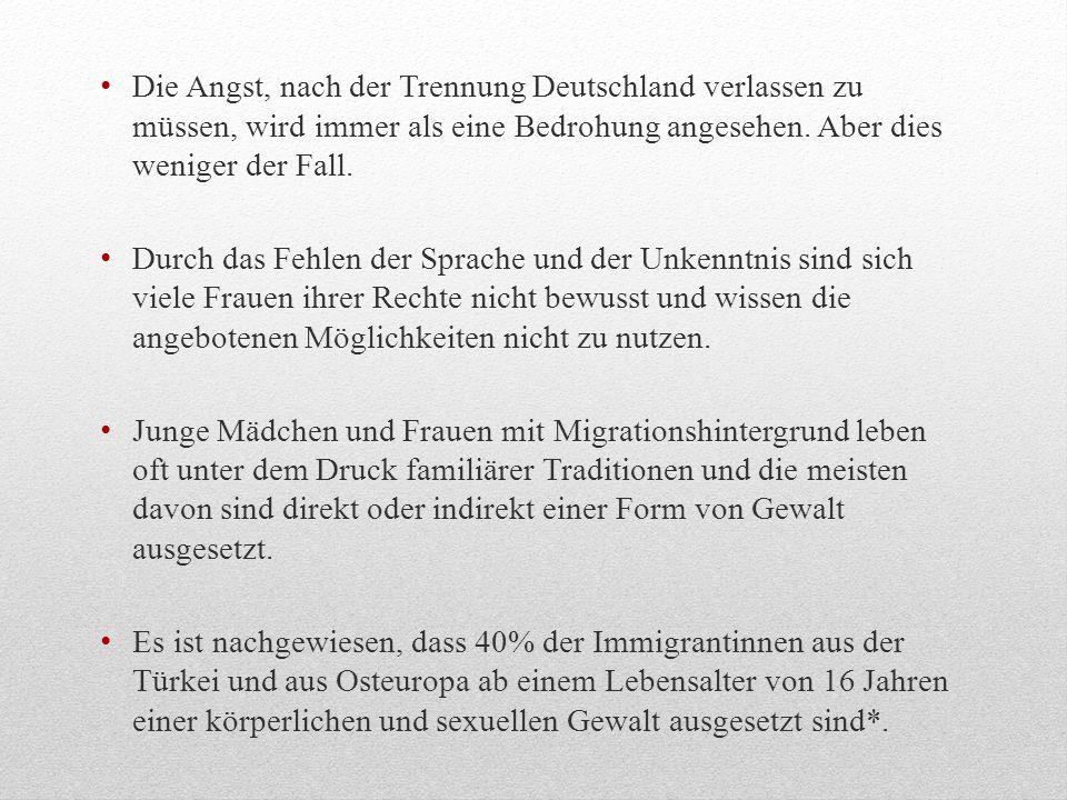 Die Angst, nach der Trennung Deutschland verlassen zu müssen, wird immer als eine Bedrohung angesehen. Aber dies weniger der Fall. Durch das Fehlen de