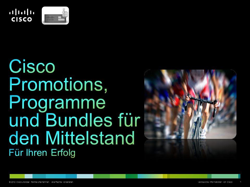 © 2012 Cisco und/oder Partnerunternehmen. Alle Rechte vorbehalten. Vertrauliche Informationen von Cisco 1