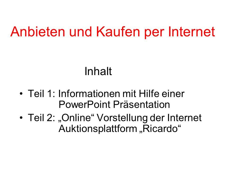 Anbieten und Kaufen per Internet Inhalt Teil 1: Informationen mit Hilfe einer PowerPoint Präsentation Teil 2: Online Vorstellung der Internet Auktions