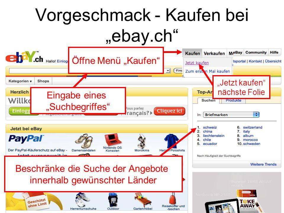 Vorgeschmack - Kaufen bei ebay.ch Eingabe eines Suchbegriffes Öffne Menü Kaufen Beschränke die Suche der Angebote innerhalb gewünschter Länder Jetzt k