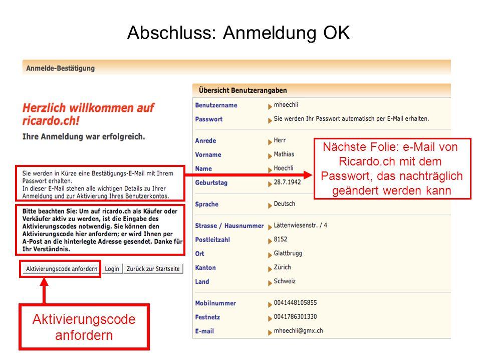 Abschluss: Anmeldung OK Nächste Folie: e-Mail von Ricardo.ch mit dem Passwort, das nachträglich geändert werden kann Aktivierungscode anfordern