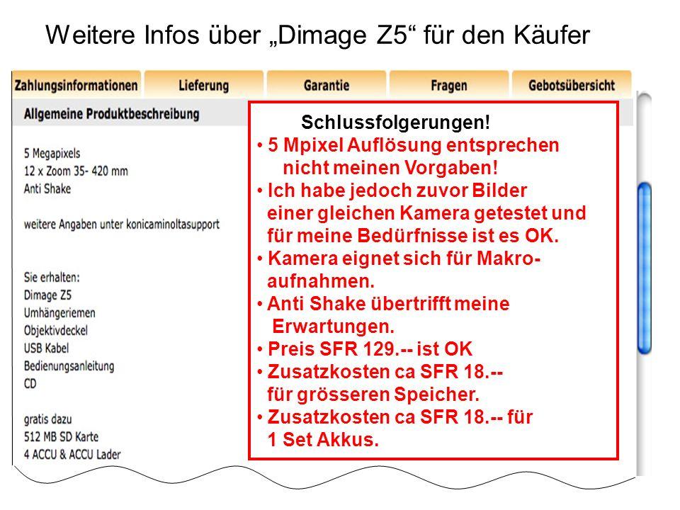 Weitere Infos über Dimage Z5 für den Käufer Schlussfolgerungen! 5 Mpixel Auflösung entsprechen nicht meinen Vorgaben! Ich habe jedoch zuvor Bilder ein