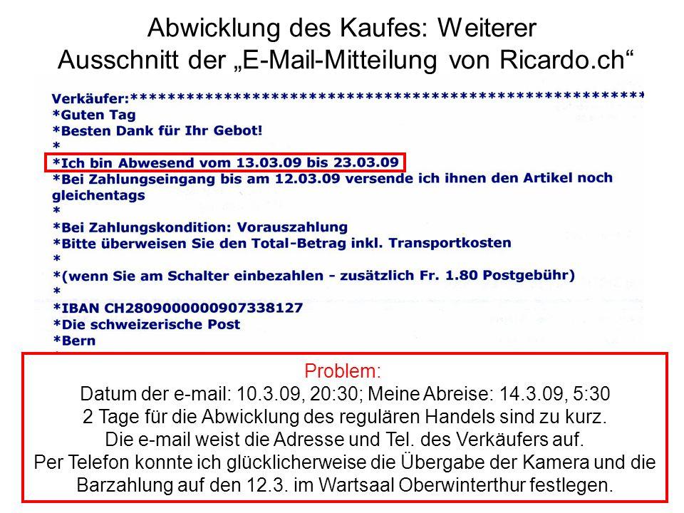 Abwicklung des Kaufes: Weiterer Ausschnitt der E-Mail-Mitteilung von Ricardo.ch Problem: Datum der e-mail: 10.3.09, 20:30; Meine Abreise: 14.3.09, 5:3